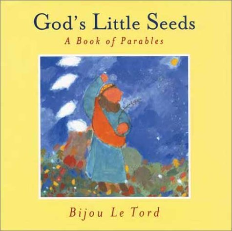 Gods Little Seeds: A Book Of Parables  by  Bijou Le Tord