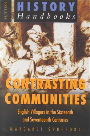 Contrasting Communities: English Villagers In The Sixteenth And Seventeenth Centuries  by  Margaret Spufford
