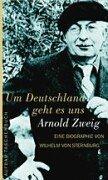 Um Deutschland geht es uns : Arnold Zweig, die Biographie  by  Wilhelm von Sternburg