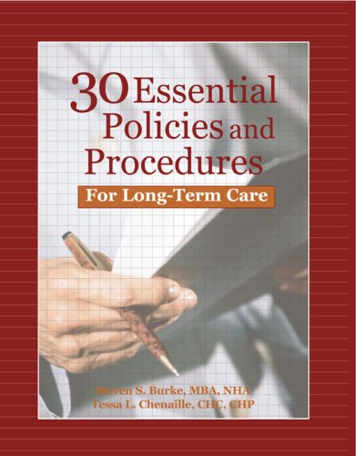 30 Essential Policies & Procedures for Long-Term Care [With CDROM] Steven S. Burke