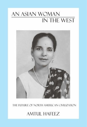 An Asian Woman in the West: The Future of North American Civilization Amtul Hafeez