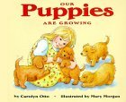 Our Puppies Are Growing Carolyn B. Otto