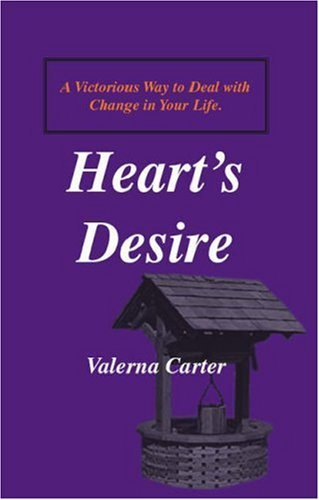 Hearts Desire: A Victorious Way to Deal with Change in Your Life  by  Valerna Carter