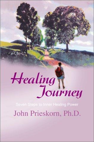 Healing Journey: Seven Steps to Inner Healing Power  by  John Prieskorn