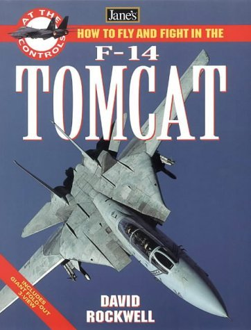 How to Fly and Fight in the F-14 Tomcat  by  David L. Rockwell