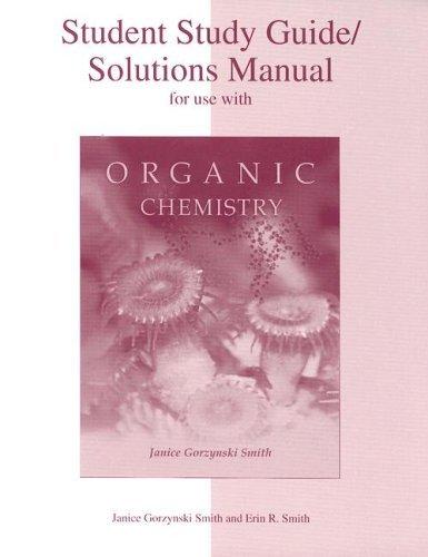Study Guide/Solutions Manual To Accompany Organic Chemistry  by  Janice Gorzynski Smith