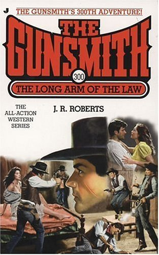 The Long Arm of the Law (The Gunsmith, #300) J.R. Roberts