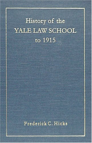 History of the Yale Law School to 1915 Frederick C. Hicks