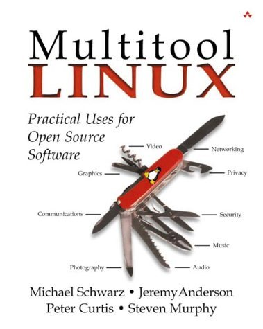 Multi-Tool Linux: Practical Uses for Open Source Software  by  Michael Schwarz