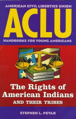 ACLU Handbook: The Rights of American Indians and Their Tribes Stephen L. Pevar