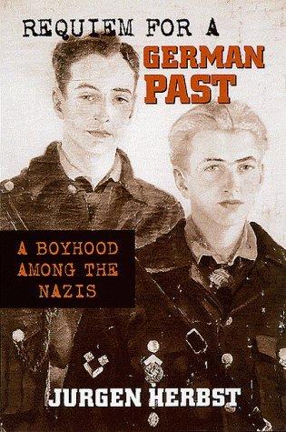 Requiem For A German Past: A Boyhood Among The Nazis  by  Jurgen Herbst