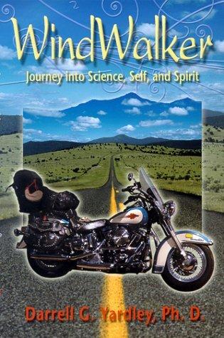 WindWalker : Journey into Science, Self, and Spirit Darrell G. Yardley