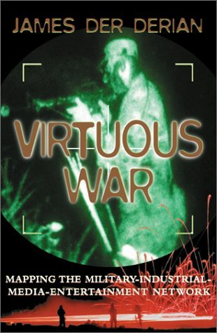 Virtuous War: Mapping The Military- Industrial-media-entertainment Network James Der Derian
