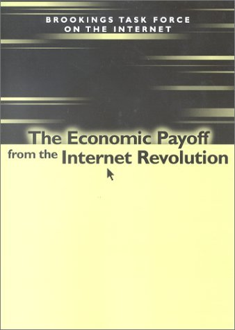 The Economic Payoff from the Internet Revolution Robert E. Litan