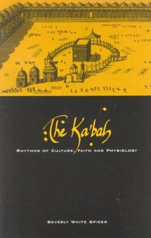 The Kabah: Rhythms Of Culture, Faith And Physiology  by  Beverly White Spicer