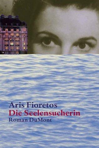 Die Seelensucherin.  by  Aris Fioretos