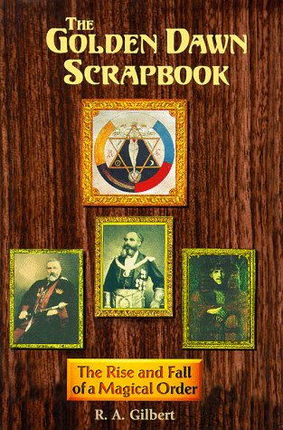 The Golden Dawn Scrapbook: The Rise and Fall of a Magical Order  by  R.A. Gilbert
