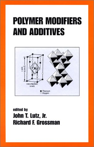 Polymer Modifiers and Additives  by  John T. Lutz