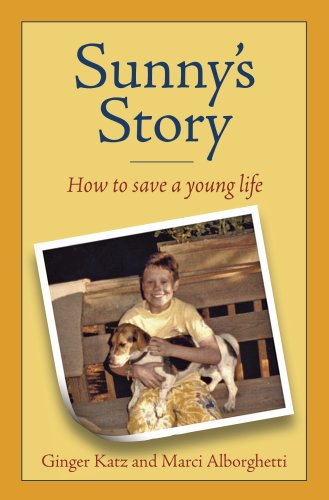 Sunnys Story How to Save a Young Life  by  Ginger Katz