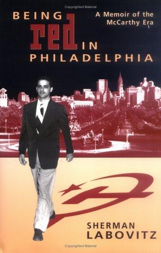 Being Red in Philadelphia: A Memoir of the McCarthy Era  by  Sherman Labovitz