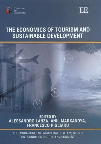 The Economics Of Tourism And Sustainable Development (The Fondazione Eni Enrico Mattei (Feem) Series On Economics And The Environment)  by  Alessandro Lanza