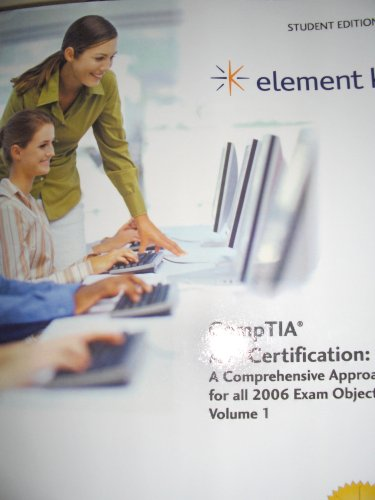 Element K CompTIA A+ Certification: A Comprehensive Approach for all 2006 Exam Objectives, Volume 1 (CompTIA A+ Certification, Volume 1)  by  CompTIA