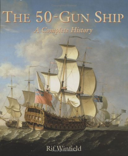 The 50-Gun Ship: A Complete History [With Set of Plans for Modelmakers] Rif Winfield