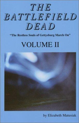 The Battlefield Dead: The Restless Souls Of Gettysburg March On  by  Elizabeth Matusiak
