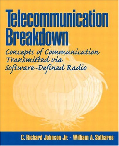 Telecommunication Breakdown: Concepts Of Communication Transmitted Via Software Defined Radio  by  C. Richard Johnson Jr.