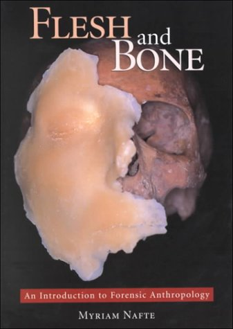 Flesh and Bone: An Introduction to Forensic Anthropology  by  Myriam Nafte