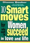 10 Smart Moves For Women Who Want To Succeed In Love And Life Dianna Booher