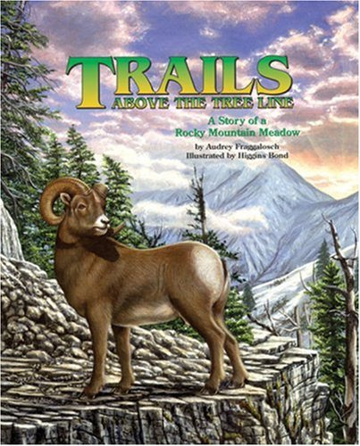 Trails Above the Tree Line: A Story of a Rocky Mountain Meadow  by  Audrey Fraggalosch