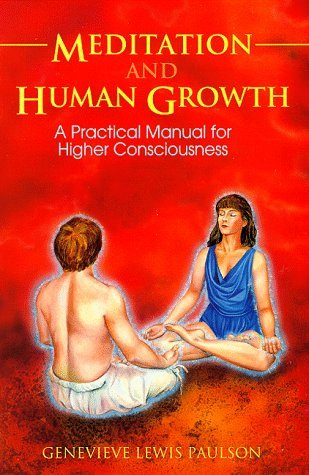 Meditation And Human Growth: A Practical Manual For Higher Consciousness  by  Genevieve Lewis Paulson