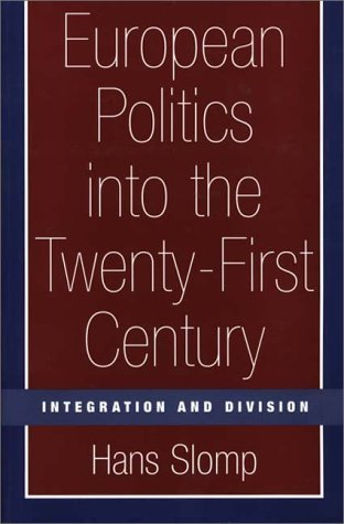 European Politics Into The Twenty First Century: Integration And Division Hans Slomp