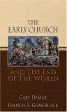 The Early Church And The End Of The World  by  Gary DeMar