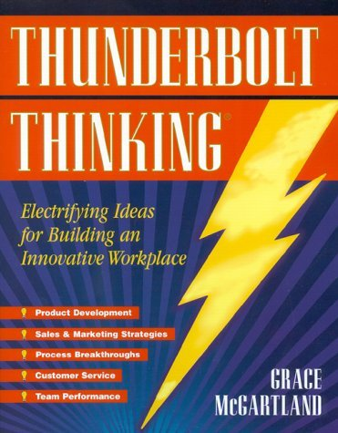 Thunderbolt Thinking, Revised: A How-To Guide for Strategic Innovators  by  Grace McGartland