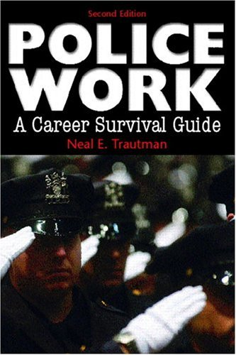 Police Work: A Career Survival Guide  by  Neal E. Trautman