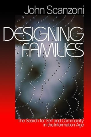 Designing Families: The Search for Self and Community in the Information Age  by  John Scanzoni