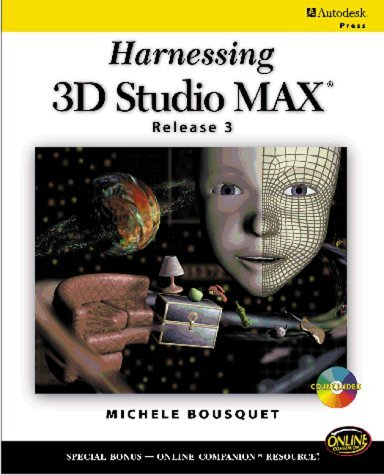 Harnessing 3D Studio Max Release 3  by  Michele Bousquet