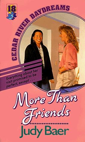 More Than Friends (Cedar River Daydreams, #18) Judy Baer