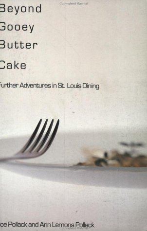 Beyond Gooey Butter Cake: Further Adventures in St. Louis Dining  by  Joe Pollack