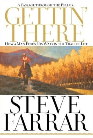 Gettin There: A Passage Through the Psalms: How a Man Finds His Way on the Trail of Life  by  Steve Farrar