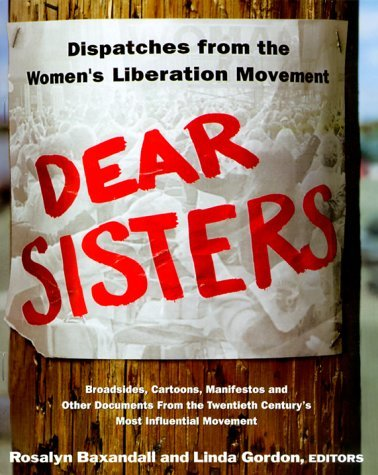 Dear Sisters: Dispatches From The Womens Liberation Movement  by  Rosalyn Fraad Baxandall