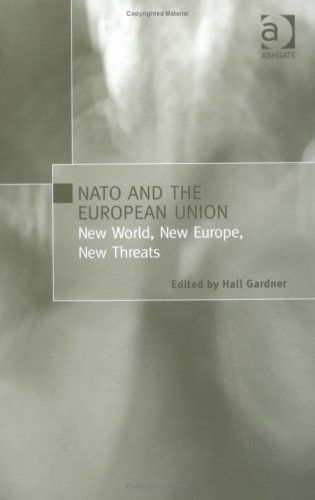 Nato And The European Union: New World, New Europe, New Threats  by  Hall Gardner