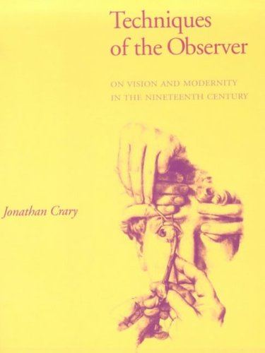 Techniques Of The Observer: On Vision And Modernity In The Nineteenth Century Jonathan Crary