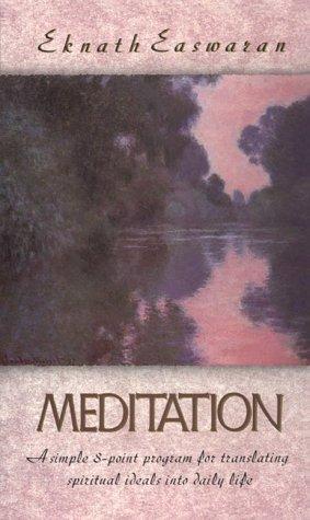 Meditation: A Simple Eight Point Program For Translating Spiritual Ideals Into Daily Life Eknath Easwaran