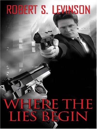 Where the Lies Begin  by  Robert S. Levinson