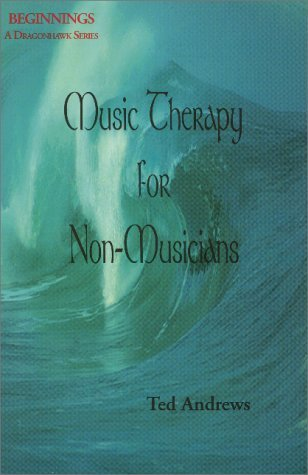 Music Therapy For Non Musicians (Beginnings: A Dragonhawk Series)  by  Ted Andrews