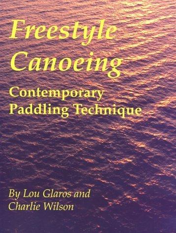 Freestyle Canoeing: Contemporary Paddling Technique Lou Glaros