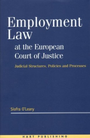 Employment Law At The European Court Of Justice: Judicial Structures, Policies And Processes Siofra OLeary